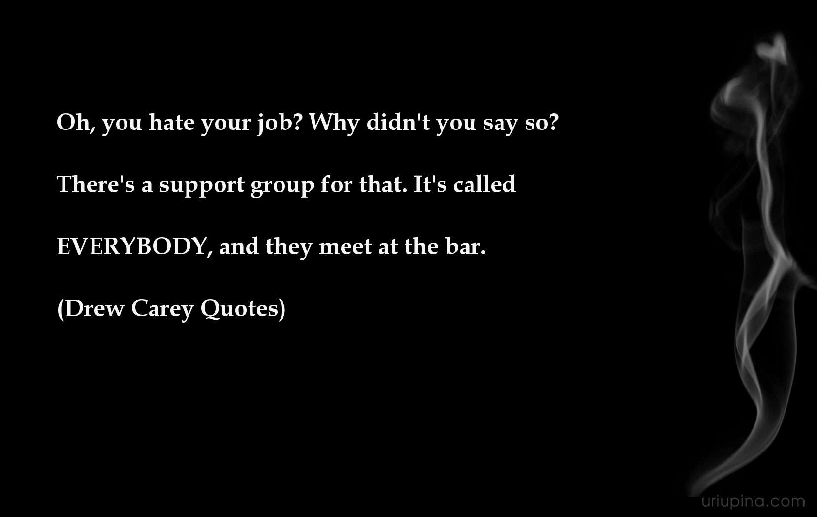 Oh You Hate Your Job Why Didnt You Say So Theres A Support Group