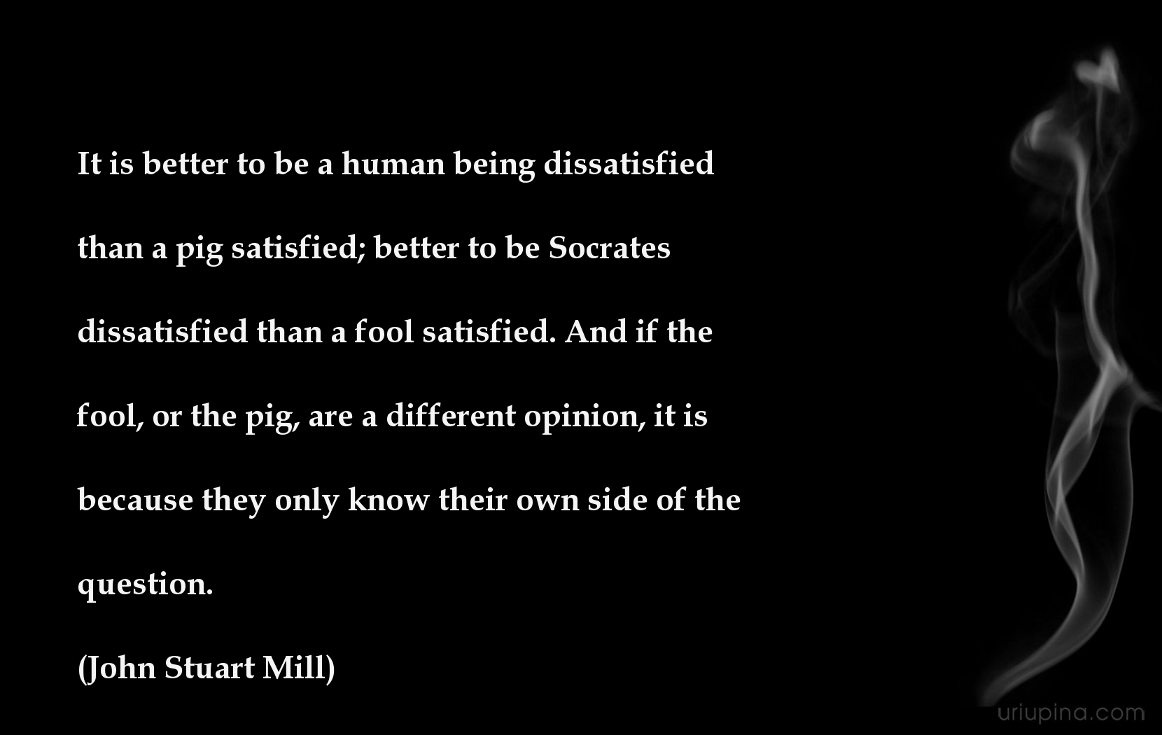 It Is Better To Be A Human Being Dissatisfied Than A Pig Satisfied B