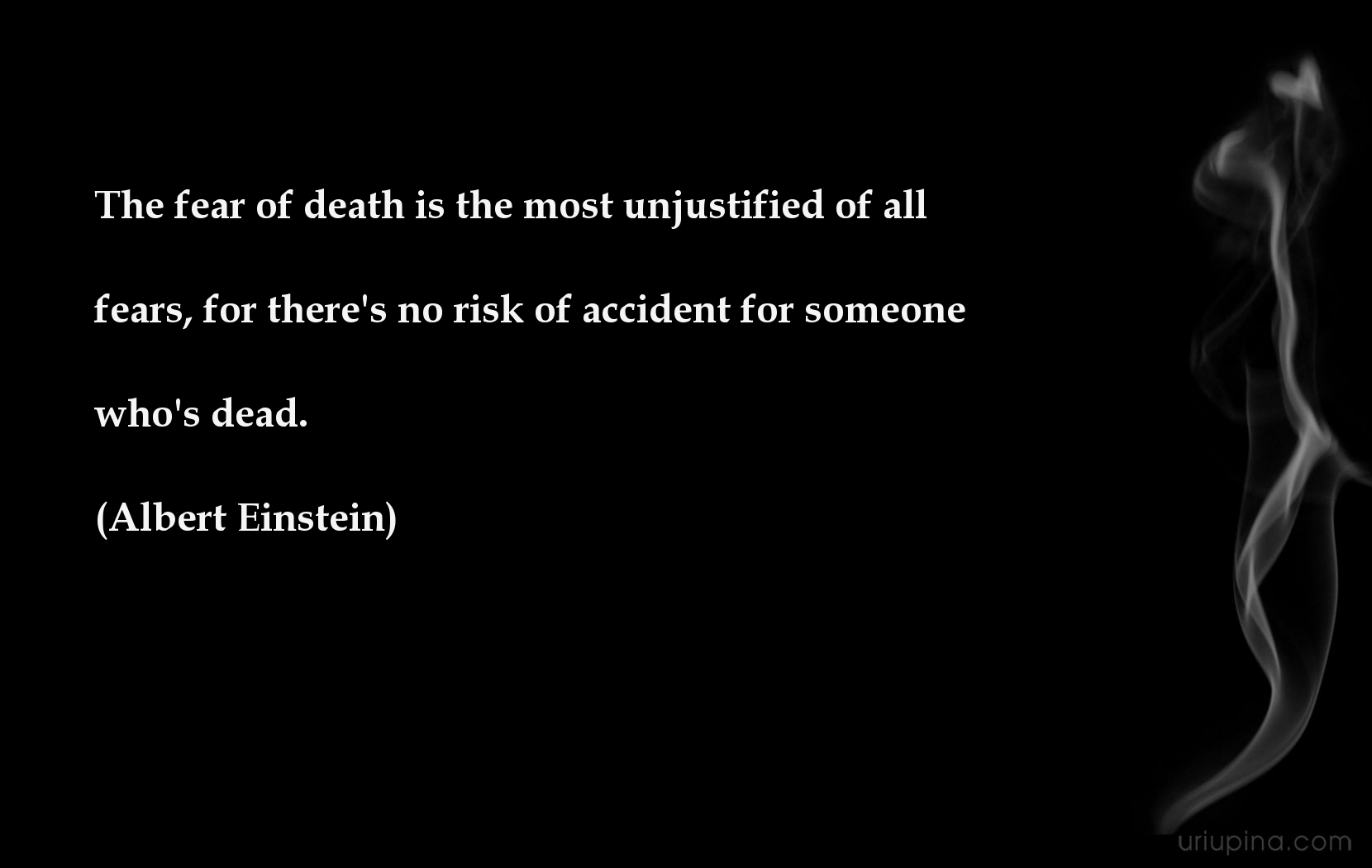 The Fear Of Death Is The Most Unjustified Of All Fears For Theres N